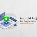 10 Best Android projects for beginners