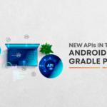 Android Gradle Plugin & New APIs