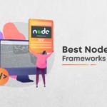 Top 10 NodeJS frameworks in 2021