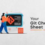 Git Cheat Sheet: For Every Beginner and Developer