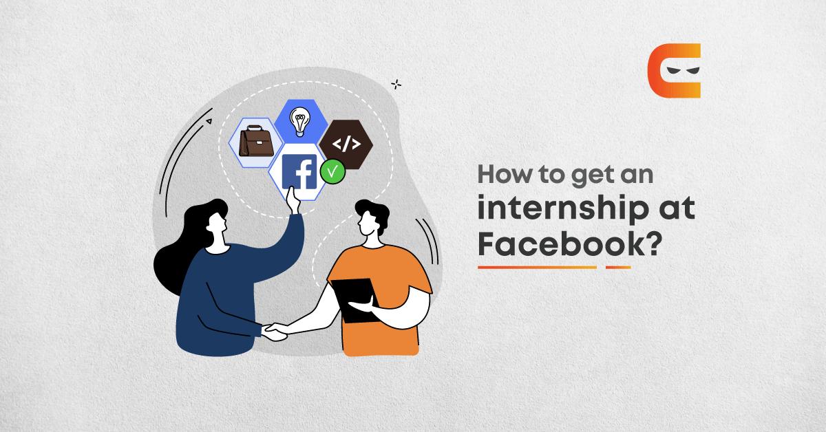 How To Score A Facebook Internship?