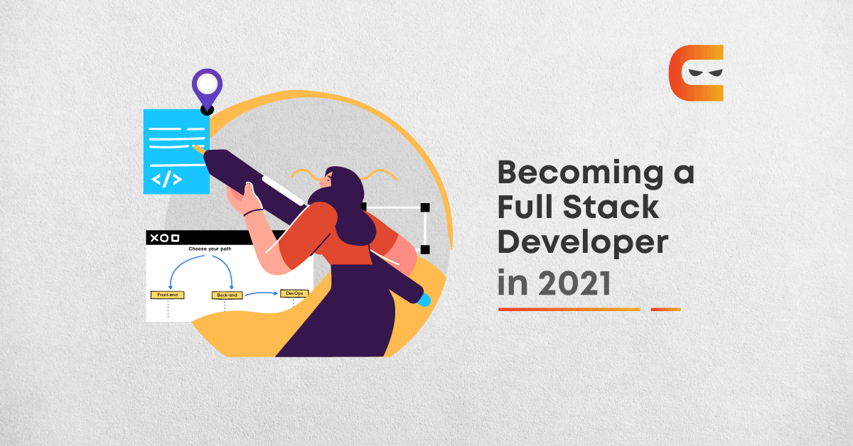 How To Become A Full-Stack Developer in 2021?
