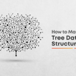 The Ultimate Guide To Master Tree Data Structures