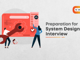 How To Prepare For Your Next System Design Interview?