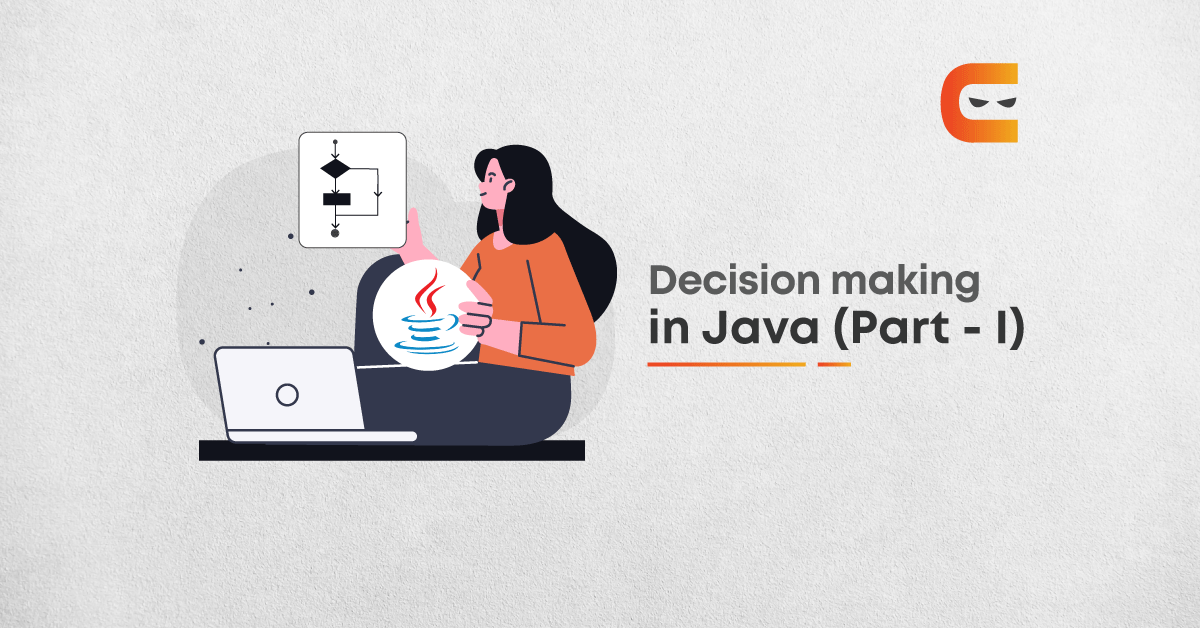Decision Making In Java Using If, Else-If And Switch Statements | Part 1