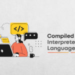 What Are Compiled Vs Interpreted Languages?
