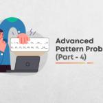 Advance Level Pattern Problems   Part - 4