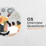 Top OS Interview Questions: Part 2 (2021)