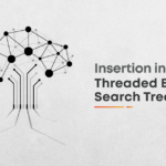 Insertion in Threaded Binary Search Tree