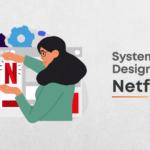 System Design Netflix – A Complete Architecture