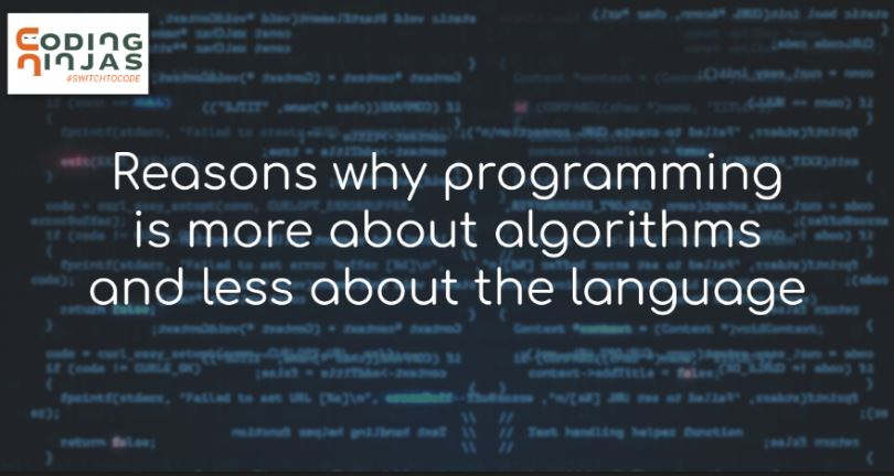Here's-why-programming-is-more-about-the-logic-algorithms-and-less-about-the-language.