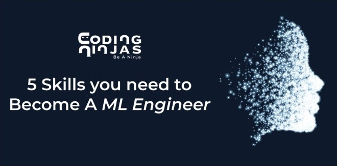 Five-Skills-You-Need-To-Become-An-ML-Engineer